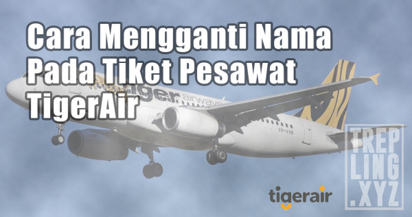 Cara Mengganti Nama Penumpang di TigerAir