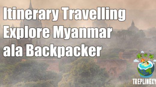 Itinerary Travelling Keliling Myanmar Ala Backpacker