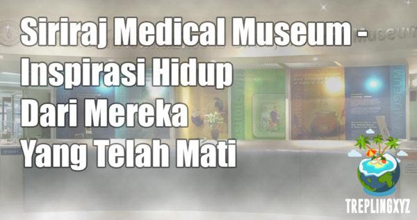 Siriraj Medical Museum, Inspirasi Kehidupan Dari Kematian