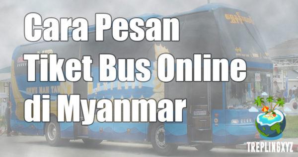 Begini Cara Pesan Tiket Bus di Myanmar Via Online