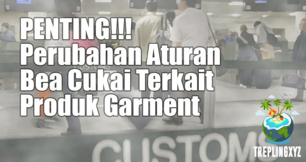 Penting! Perubahan Aturan Bea Cukai Terkait Produk Garment Yang Masuk Ke Indonesia