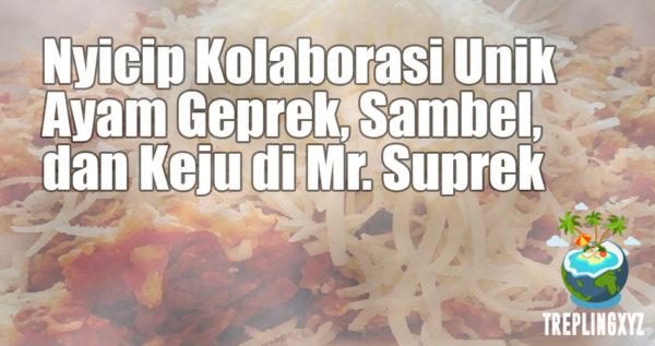 Kolaborasi Unik Ayam Geprek, Sambel, dan Keju di Mr. Suprek Surabaya