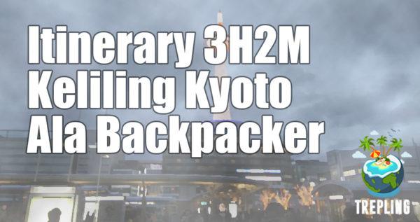 Itinerary Kyoto 3 Hari 2 Malam Ala Backpacker - Cuma Sejutaan!