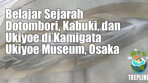 Belajar Sejarah Dotombori, Kabuki, dan Ukiyoe di Kamigata Ukiyoe Museum, Osaka