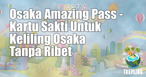 Osaka Amazing Pass - Kartu Sakti Untuk Jelajah Osaka Tanpa Ribet