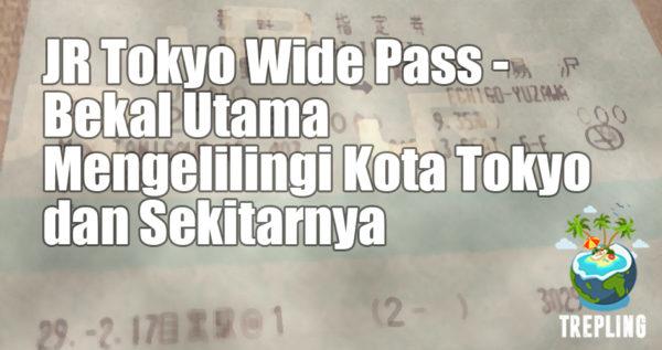 JR Tokyo Wide Pass - Bekal Utama Mengelilingi Kota Tokyo Dan Sekitarnya