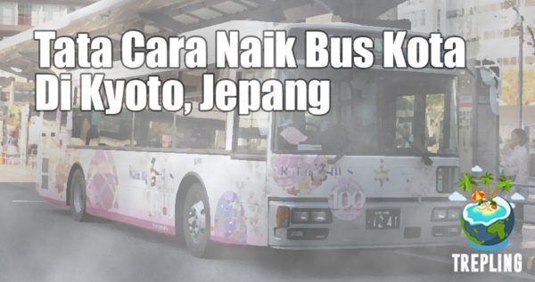 Tata Cara Naik Bus di Kyoto