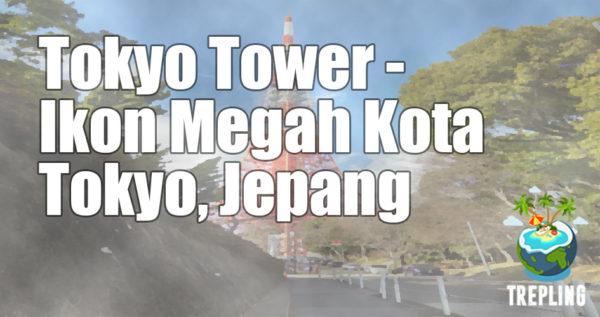 Tokyo Tower - Ikon Megah Kota Tokyo