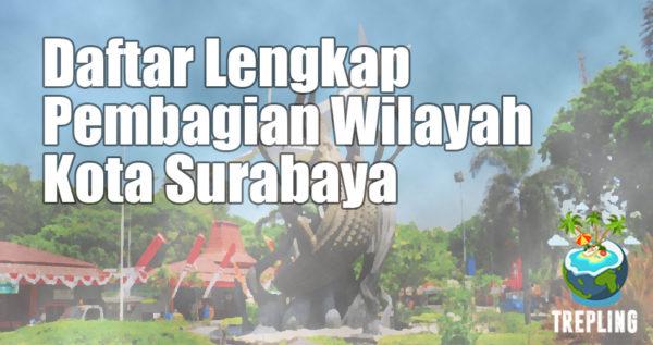 Daftar Lengkap Pembagian Wilayah Kota Surabaya