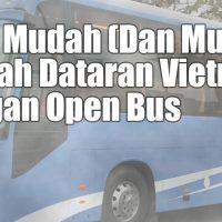 Cara Mudah (Dan Murah) Jelajah Dataran Vietnam Dengan Open Bus