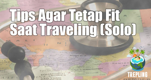 Tips Agar Tetap Fit Saat Traveling